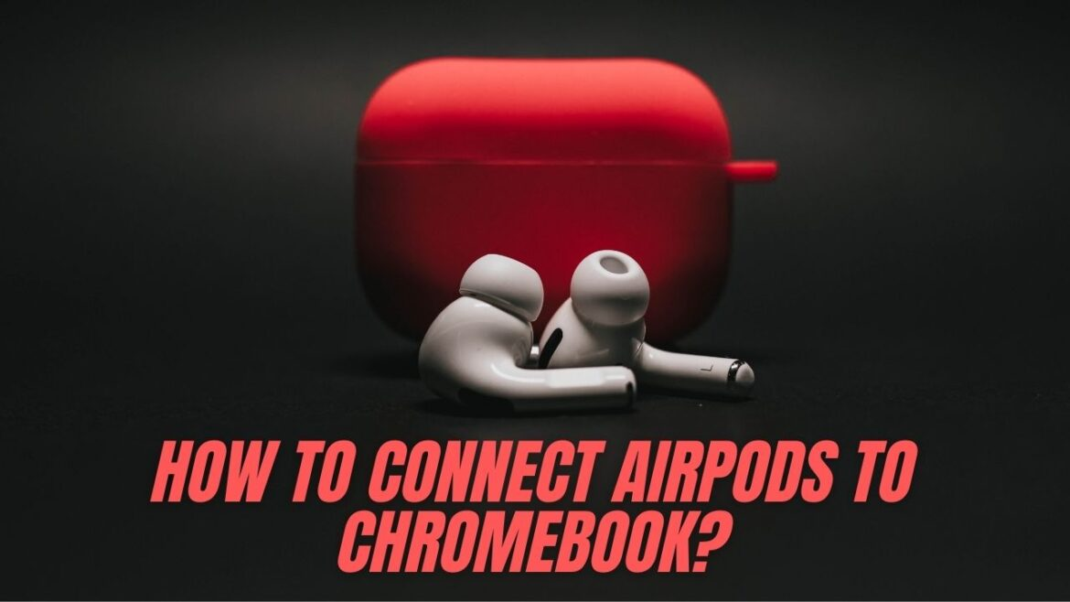 How to Connect AirPods to Chromebook?