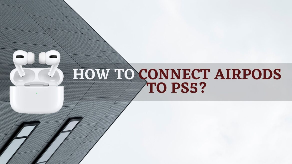 How to Connect AirPods to PS5?