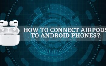 How to Connect AirPods to Android Phones?
